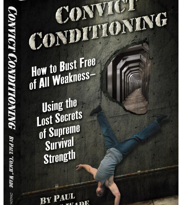 Convict Conditioning Review – Is It All Its Cracked Up To Be?